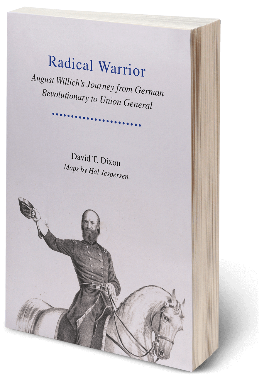Radical Warrior: August Willich's Journey from German Revolutionary to Union General by David Dixon